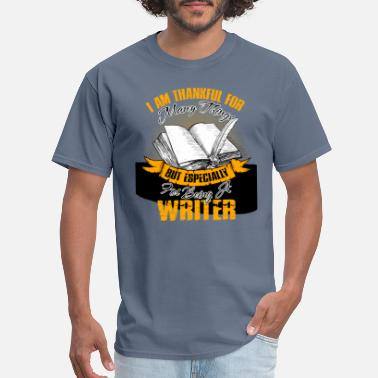 Being A Writer Thankful For Being A Writer Tshirt - Men's T-Shirt