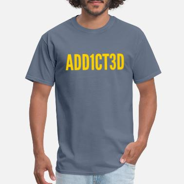 Computer Addict Addicted (Add1ct3d) Computer Quote - Men's T-Shirt