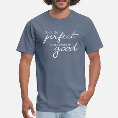 Good Quotes Perfect Enemy Of Good Quote - Men's T-Shirt