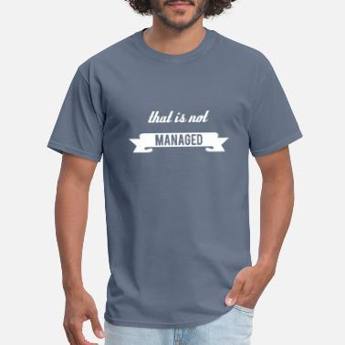 Clubbers That Is Not Managed - Men's T-Shirt