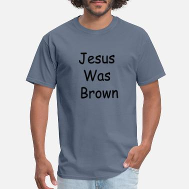 Brown Jesus Was Brown - Men's T-Shirt