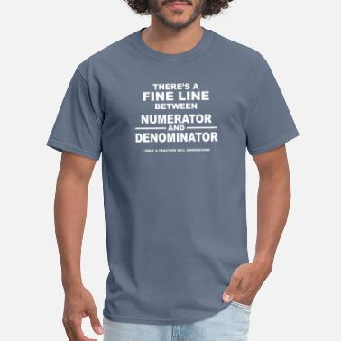 Fine Lines There Is A Fine Line Between Numerator And Denomin - Men's T-Shirt
