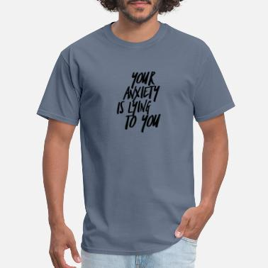 Lying YOUR ANXIETY IS LYING TO YOU - Men's T-Shirt