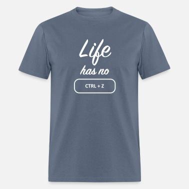 3ea3fbbb2 Life has no Ctrl Z Men's 50/50 T-Shirt   Spreadshirt