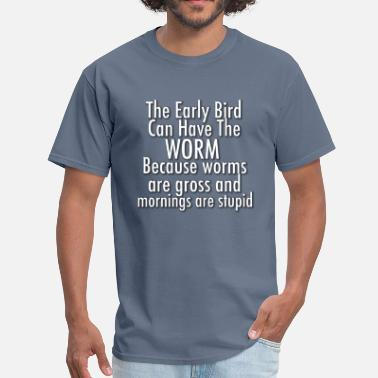 Gross Worm the early bird can have the worm - Men's T-Shirt