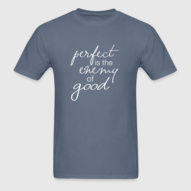 Perfect Enemy Of Good Quote - Men's T-Shirt