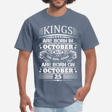 b65edf9ab Kings Are Born On October 25 Real Kings Are Born On October 25 - Men&#.  Men's T-Shirt