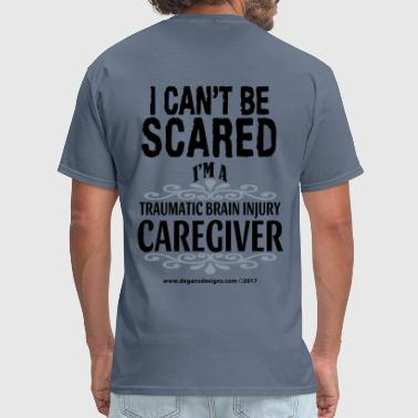 Traumatic I Can't Be Scared - I'm A TBI Caregiver - Men's T-Shirt