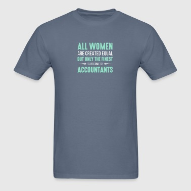Only The Finest Become Accountants T Shirt - Men's T-Shirt