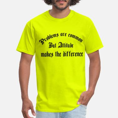 Problem Attitude problems are common , attitude makes the differenc - Men's T-Shirt