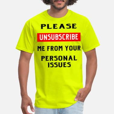 Stripper Please Unsubscribe Me From Your Personal Issues  © - Men's T-Shirt