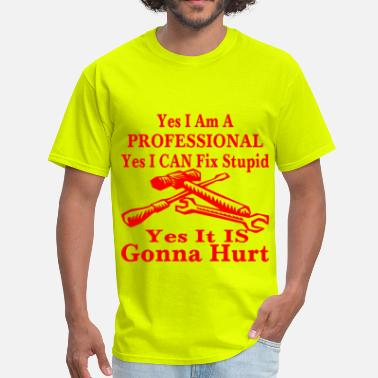 Asinine Yes I Am A Professional Yes I Can Fix Stupid Yes  - Men's T-Shirt