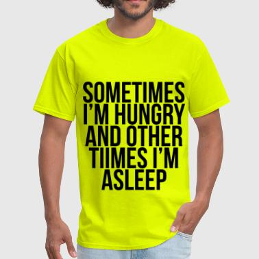 Sometimes I'm Hungry And Other Times I'm Asleep - Men's T-Shirt