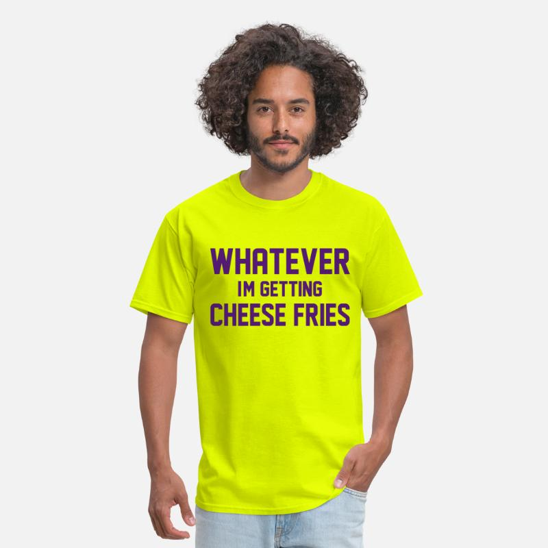 Cheese T-Shirts - Whatever I'm Getting Cheese Fries - Men's T-Shirt safety green