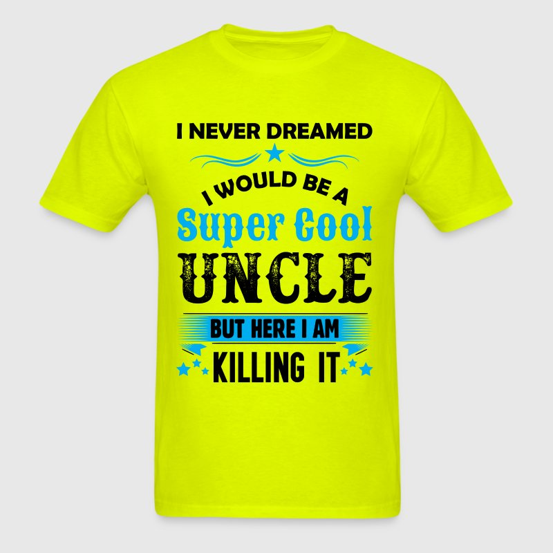 I Never Dreamed I Would Be A Super Cool Uncle - Men's T-Shirt