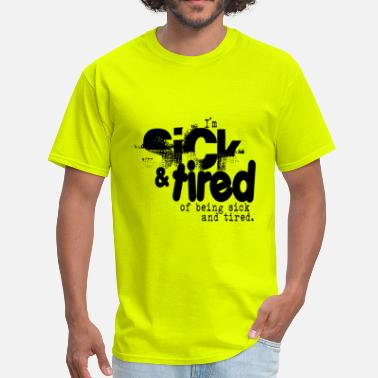 Sick Quotes Sick and Tired - Men's T-Shirt