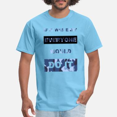 if it was easy everyone would do it - Men's T-Shirt