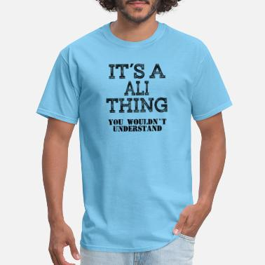 Ali ALI Its A Thing You Wouldnt Understand - Men's T-Shirt