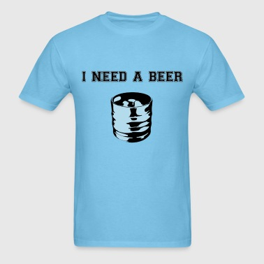 I need a beer keg - Men's T-Shirt