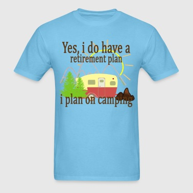 yes_i_do_have_a_retirement_plan_i_plan_o - Men's T-Shirt