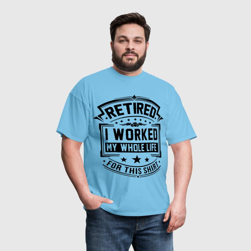 I Worked My Whole Life - Men's T-Shirt
