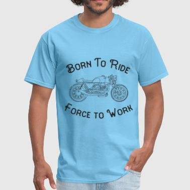 Born To Ride Force To Work - Men's T-Shirt