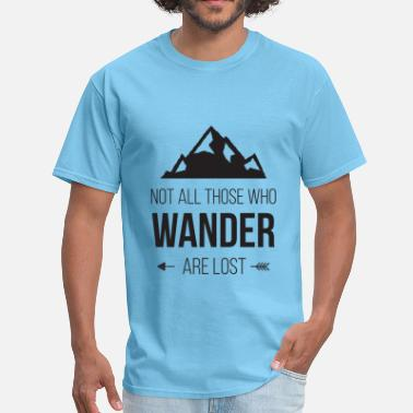 Not All Those Who Wander Are Lost Not All Those Who Wander Are Lost - Men's T-Shirt