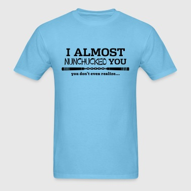 I Almost Nunchucked You - Men's T-Shirt