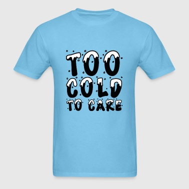 Too Cold To Care - Men's T-Shirt