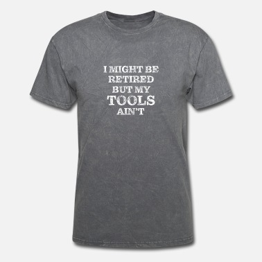 MY TOOLS AIN'T RETIRED - Men's T-Shirt
