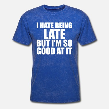 Being Late I HATE BEING LATE - Men's T-Shirt
