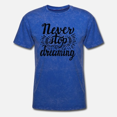 Never Stop Dreaming Never stop dreaming - Men's T-Shirt