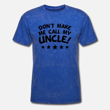 Dont Make Me Call My Uncle Don't Make Me Call My Uncle - Men's T-Shirt