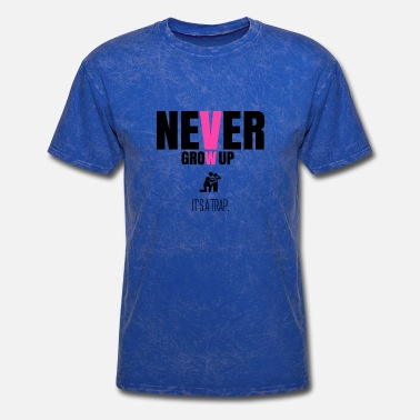 Never Grow Up Never grow up - Men's T-Shirt