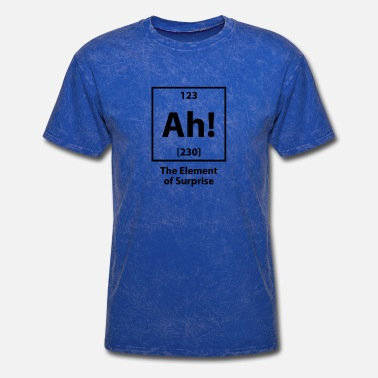 Element Of Surprise Ah! Element Periodic Table Aha Tell me more - Men's T-Shirt