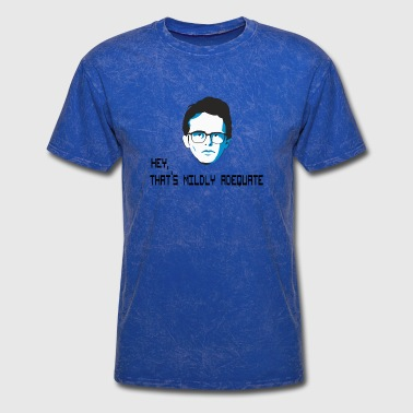 Adequate Hey, that's mildly adequate tshirt - Men's T-Shirt