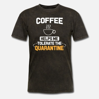 Coffee Helps me Tolerate The Quarantine - Men's T-Shirt