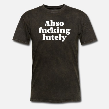Fuck Text Text: Abso fucking lutely - Men's T-Shirt