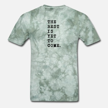 Best Is Yet To Come the best is yet to come - Men's T-Shirt