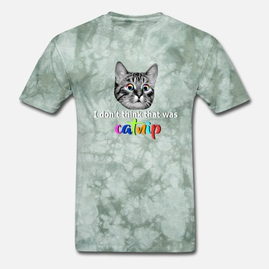 Catnip I don't think that was catnip - Men's T-Shirt