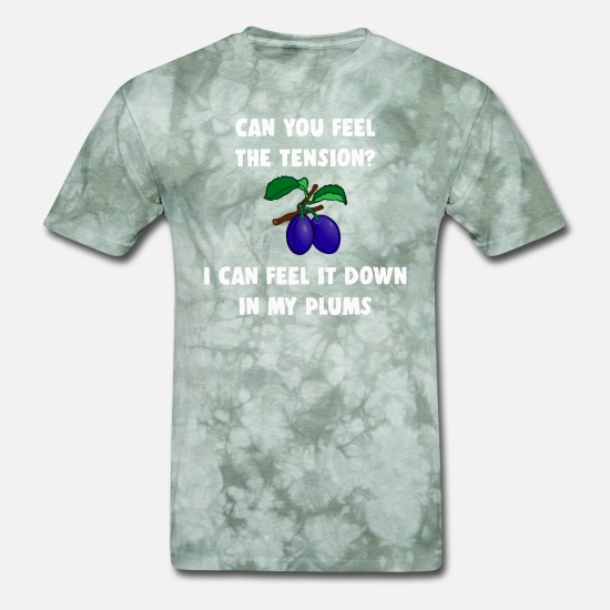 Tension T-Shirts - Feel the Tension? I Can Feel it Down in My Plums - Men's T-Shirt military green tie dye
