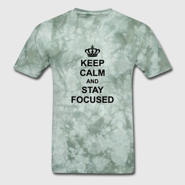 keep calm and stay focused king crown poster sayin - Men's T-Shirt