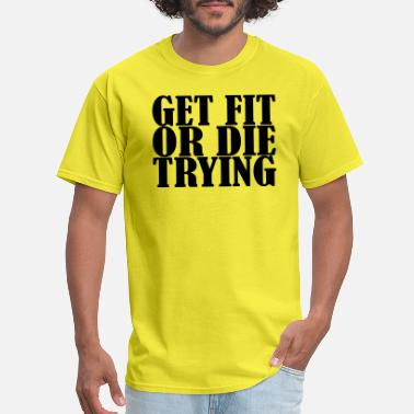 Tryin Get Fit Or Die Tryin - Men's T-Shirt