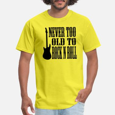 Rock And Roll never too old to rock and roll - Men's T-Shirt
