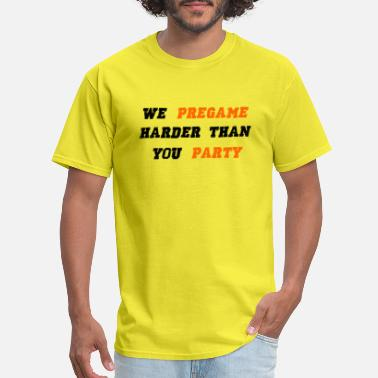 Pregaming we pregame hard - Men's T-Shirt