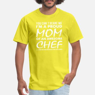 Proud Mom Of Chef You Cant Scare Me Proud Mom Awesome Chef - Men's T-Shirt