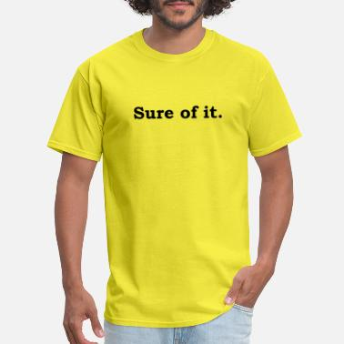 Sure Sure of it - Men's T-Shirt