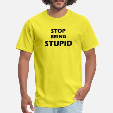 A funny cool and smart stop being stupid t-shirt - Men's T-Shirt