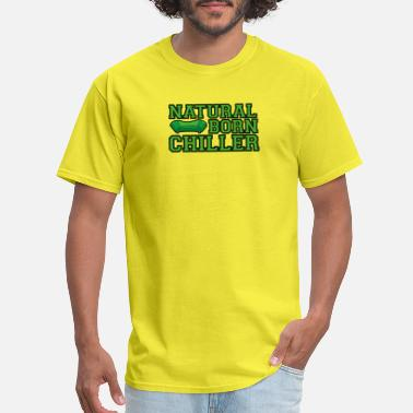 Natural Born Chiller Natural Born Chiller - Men's T-Shirt