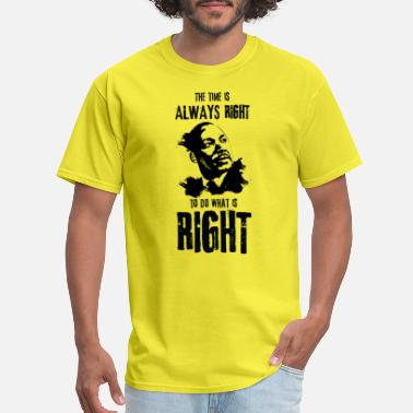 The time is always right to do what is right Shirt - Men's T-Shirt